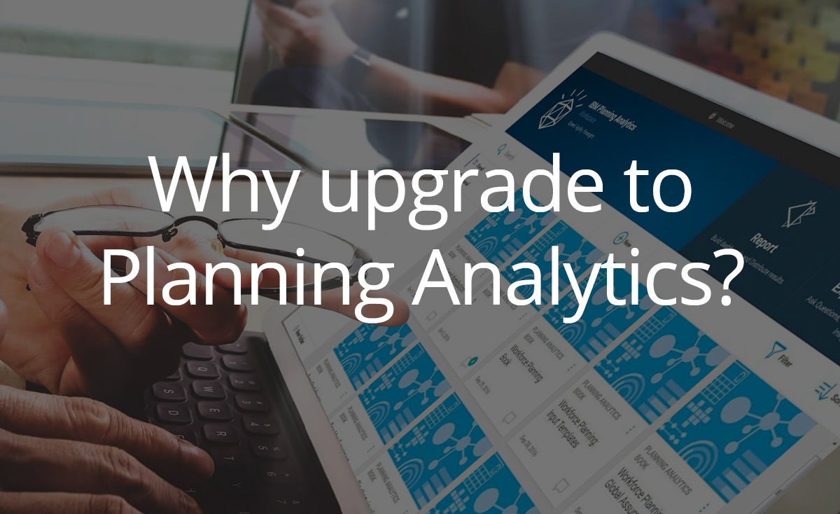 Why upgrade to Planning Analytics?